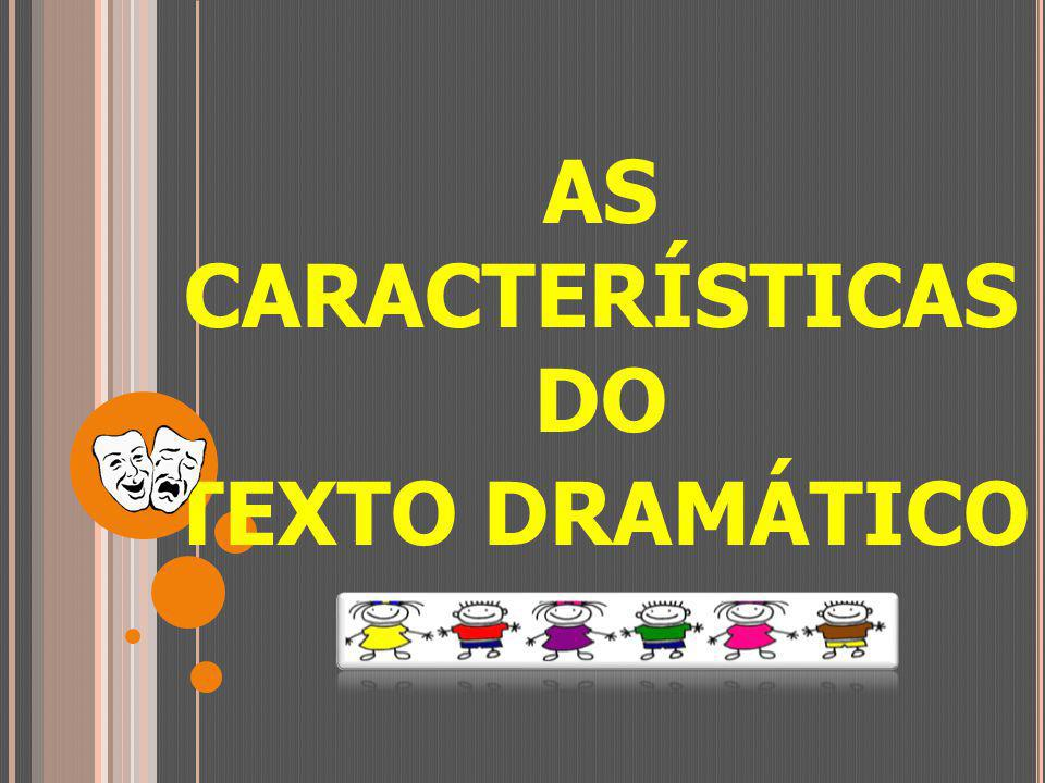 AS CARACTERÍSTICAS DO TEXTO DRAMÁTICO