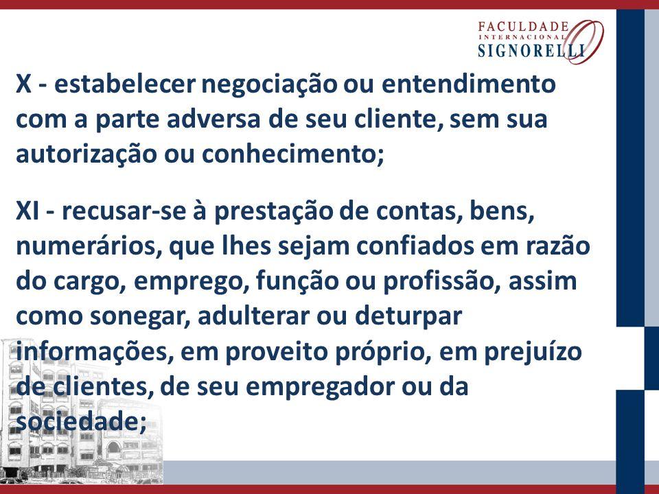 X - estabelecer negociação ou entendimento com a parte adversa de seu cliente, sem sua autorização ou conhecimento;