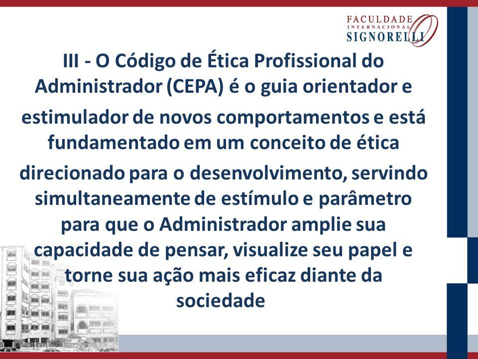 III - O Código de Ética Profissional do Administrador (CEPA) é o guia orientador e