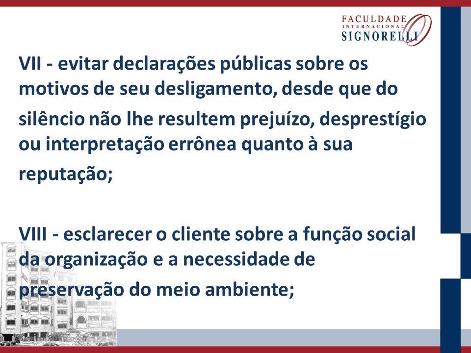 VII - evitar declarações públicas sobre os motivos de seu desligamento, desde que do