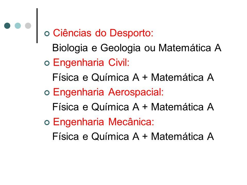 Ciências do Desporto: Biologia e Geologia ou Matemática A. Engenharia Civil: Física e Química A + Matemática A.