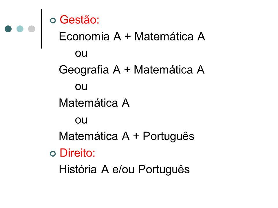 Gestão: Economia A + Matemática A. ou. Geografia A + Matemática A. Matemática A. Matemática A + Português.
