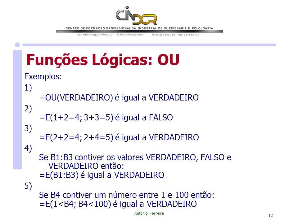 Funções Lógicas: OU Exemplos: 1) =OU(VERDADEIRO) é igual a VERDADEIRO