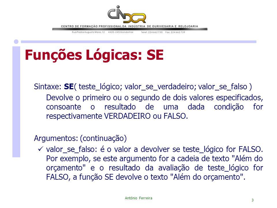 Funções Lógicas: SE Sintaxe: SE( teste_lógico; valor_se_verdadeiro; valor_se_falso )