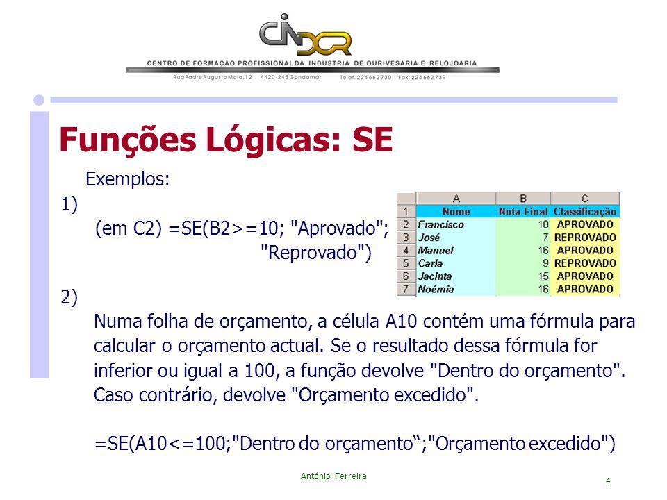Funções Lógicas: SE Exemplos: 1) (em C2) =SE(B2>=10; Aprovado ;