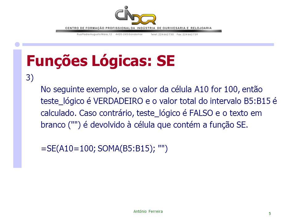 Funções Lógicas: SE 3) No seguinte exemplo, se o valor da célula A10 for 100, então.