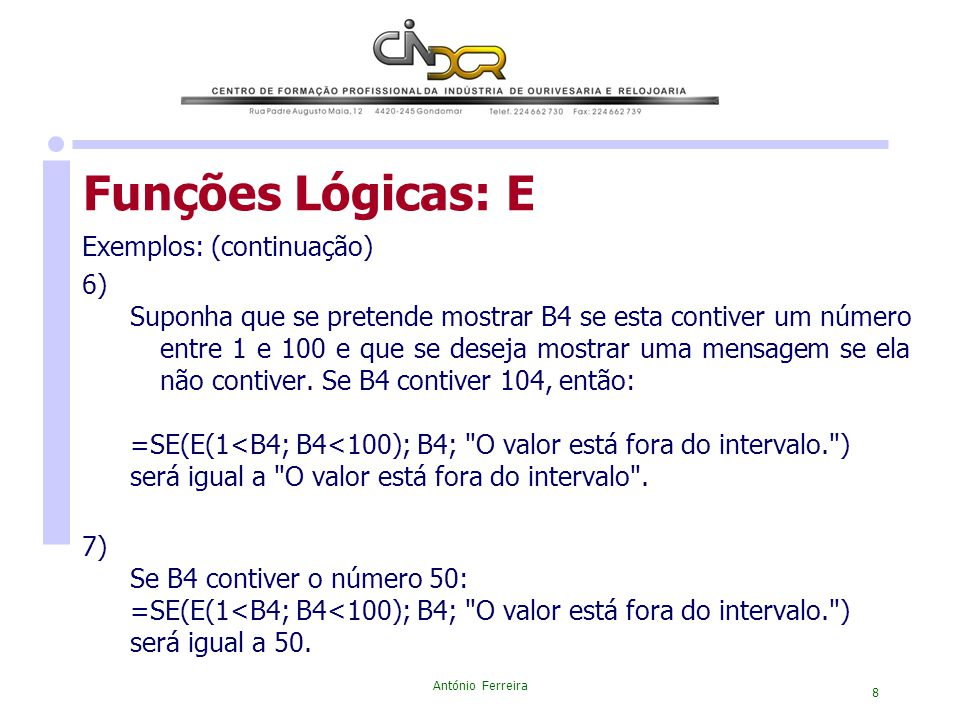 Funções Lógicas: E Exemplos: (continuação) 6)