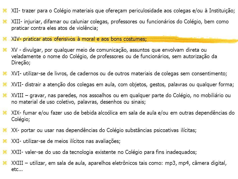 XII- trazer para o Colégio materiais que ofereçam periculosidade aos colegas e/ou à Instituição;