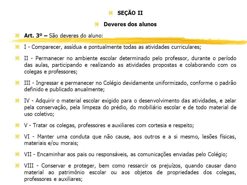 SEÇÃO II Deveres dos alunos. Art. 3º – São deveres do aluno: I - Comparecer, assídua e pontualmente todas as atividades curriculares;