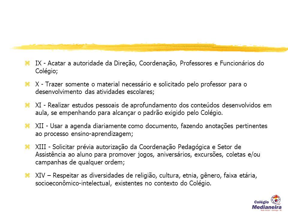 IX - Acatar a autoridade da Direção, Coordenação, Professores e Funcionários do Colégio;
