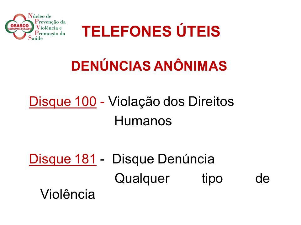 TELEFONES ÚTEIS DENÚNCIAS ANÔNIMAS Disque 100 - Violação dos Direitos Humanos Disque 181 - Disque Denúncia Qualquer tipo de Violência