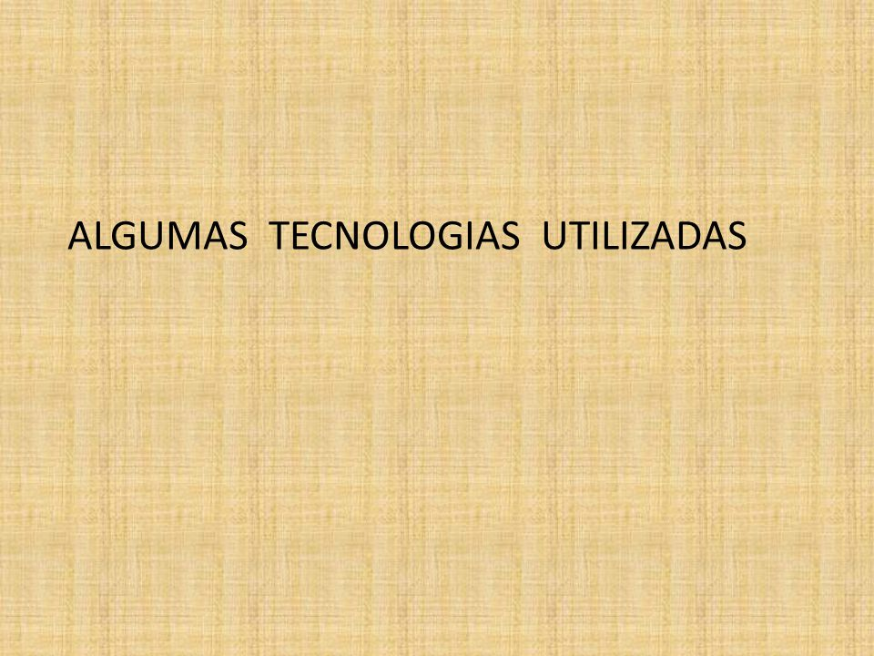 ALGUMAS TECNOLOGIAS UTILIZADAS