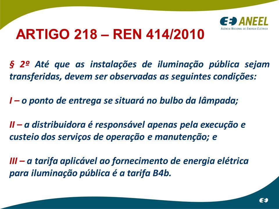 ARTIGO 218 – REN 414/2010 § 2º Até que as instalações de iluminação pública sejam transferidas, devem ser observadas as seguintes condições: