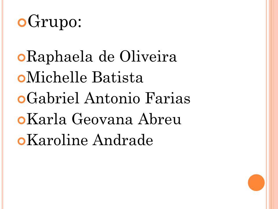 Grupo: Raphaela de Oliveira Michelle Batista Gabriel Antonio Farias