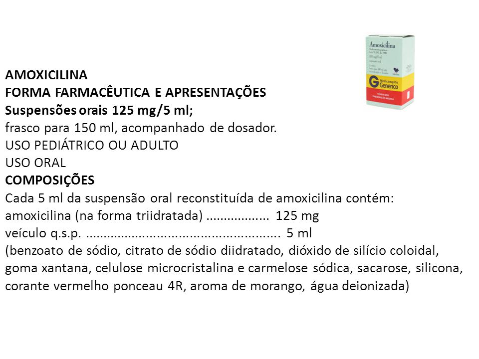 AMOXICILINA FORMA FARMACÊUTICA E APRESENTAÇÕES Suspensões orais 125 mg/5 ml; frasco para 150 ml, acompanhado de dosador.