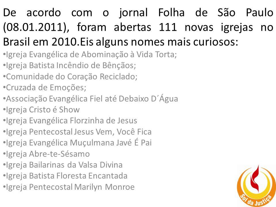 De acordo com o jornal Folha de São Paulo (08. 01