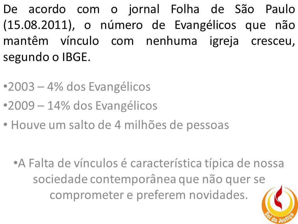 De acordo com o jornal Folha de São Paulo (15. 08