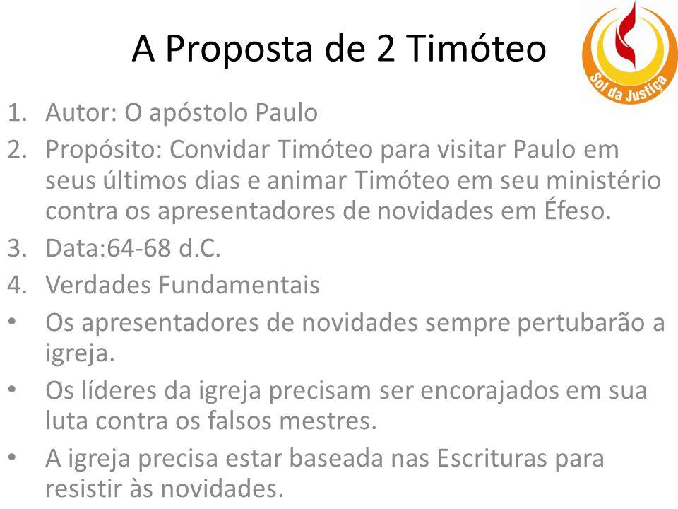 A Proposta de 2 Timóteo Autor: O apóstolo Paulo