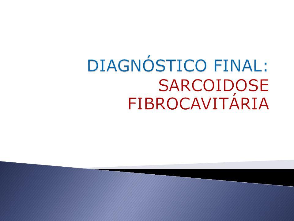 DIAGNÓSTICO FINAL: SARCOIDOSE FIBROCAVITÁRIA