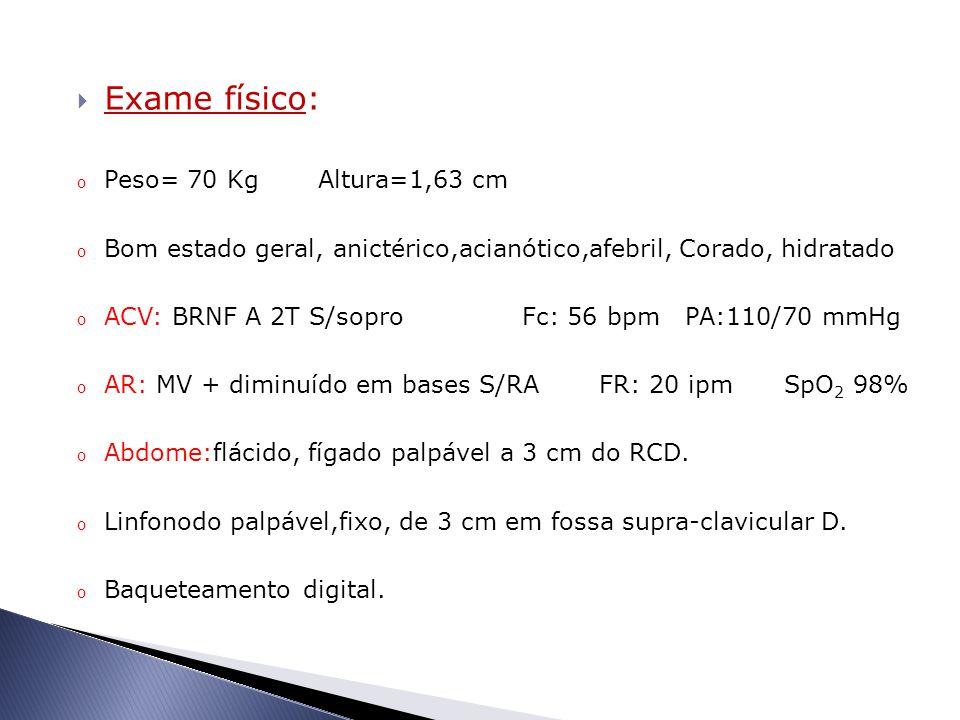 Exame físico: Peso= 70 Kg Altura=1,63 cm