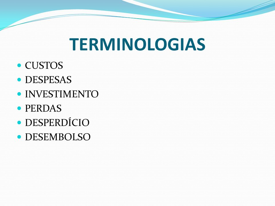 TERMINOLOGIAS CUSTOS DESPESAS INVESTIMENTO PERDAS DESPERDÍCIO