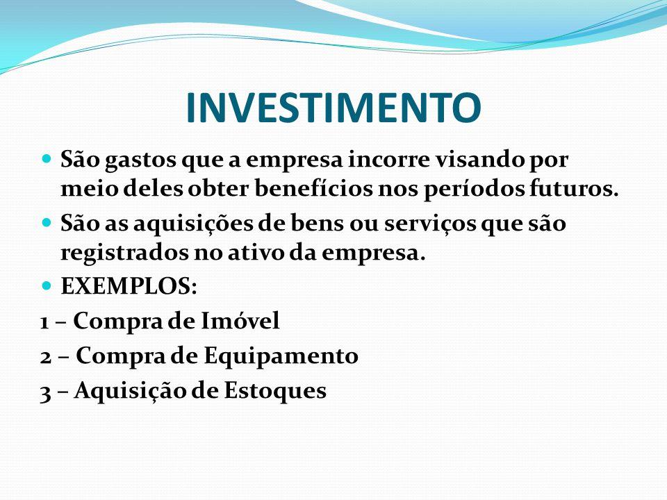 INVESTIMENTO São gastos que a empresa incorre visando por meio deles obter benefícios nos períodos futuros.