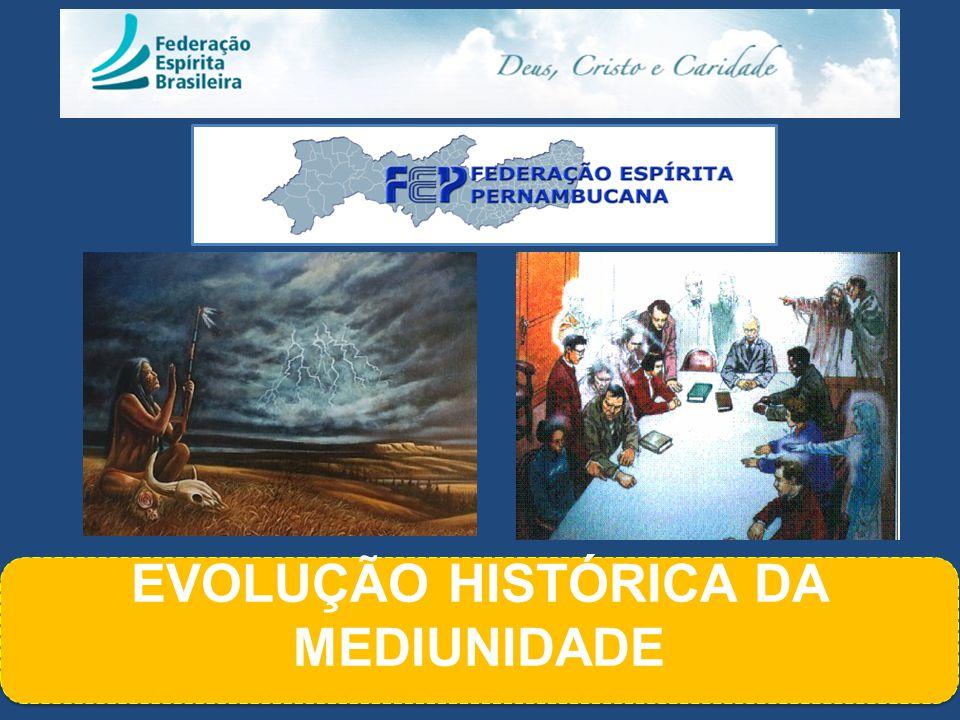 EVOLUÇÃO HISTÓRICA DA MEDIUNIDADE