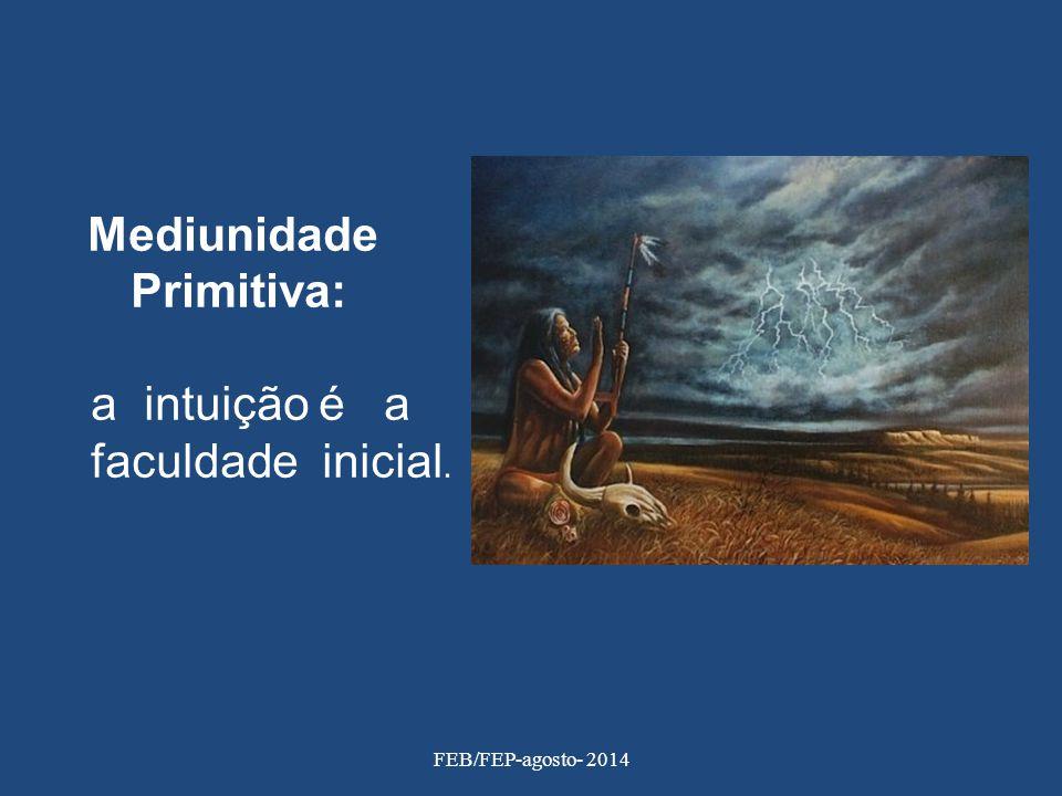 Primitiva: a intuição é a faculdade inicial. Mediunidade