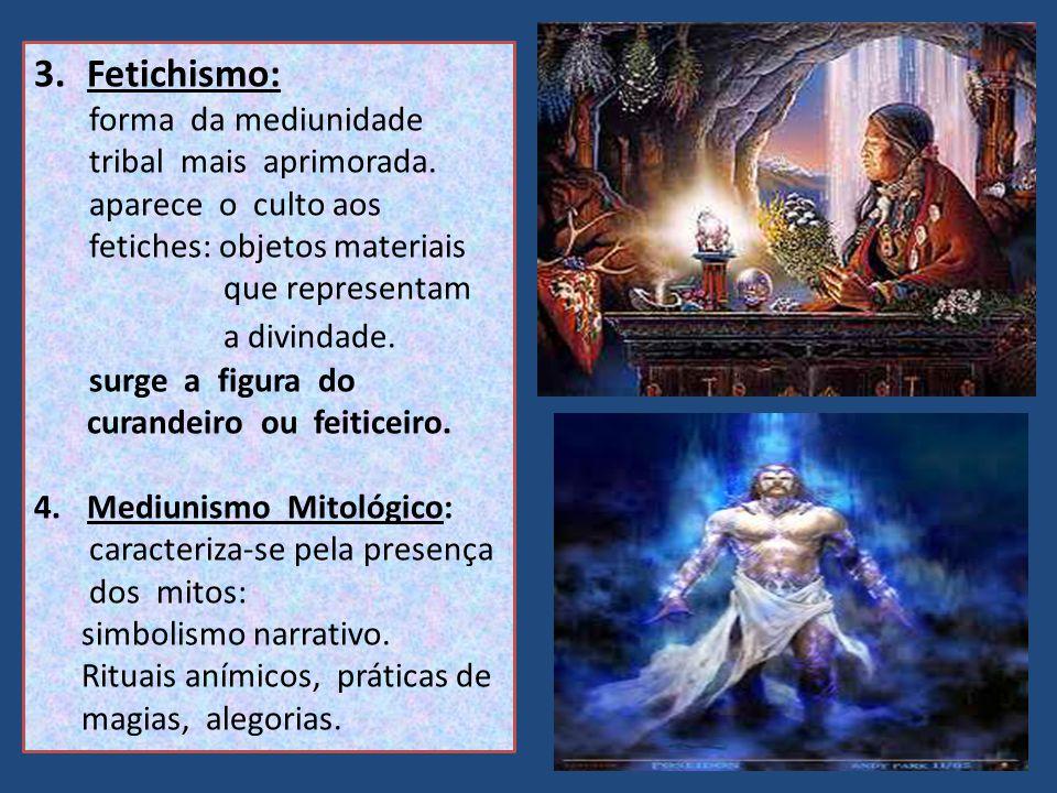 Fetichismo: forma da mediunidade tribal mais aprimorada.