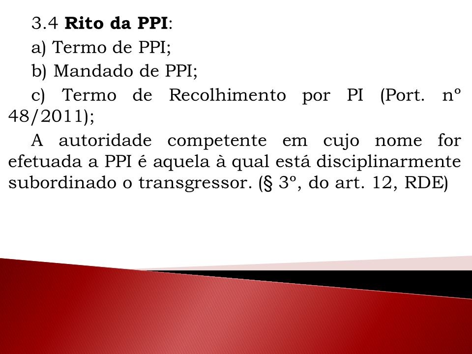 3.4 Rito da PPI: a) Termo de PPI; b) Mandado de PPI; c) Termo de Recolhimento por PI (Port. nº 48/2011);