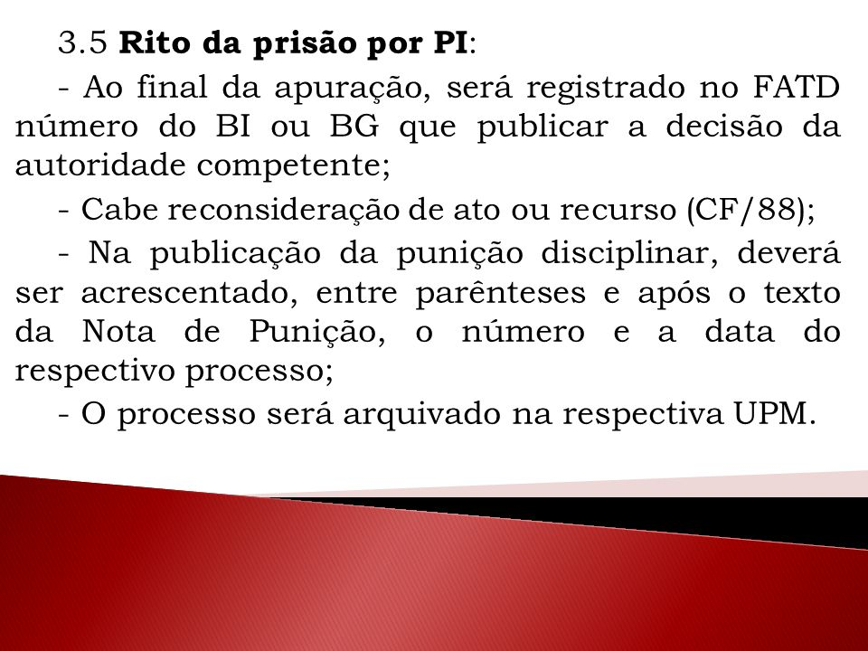 3.5 Rito da prisão por PI: - Ao final da apuração, será registrado no FATD número do BI ou BG que publicar a decisão da autoridade competente;