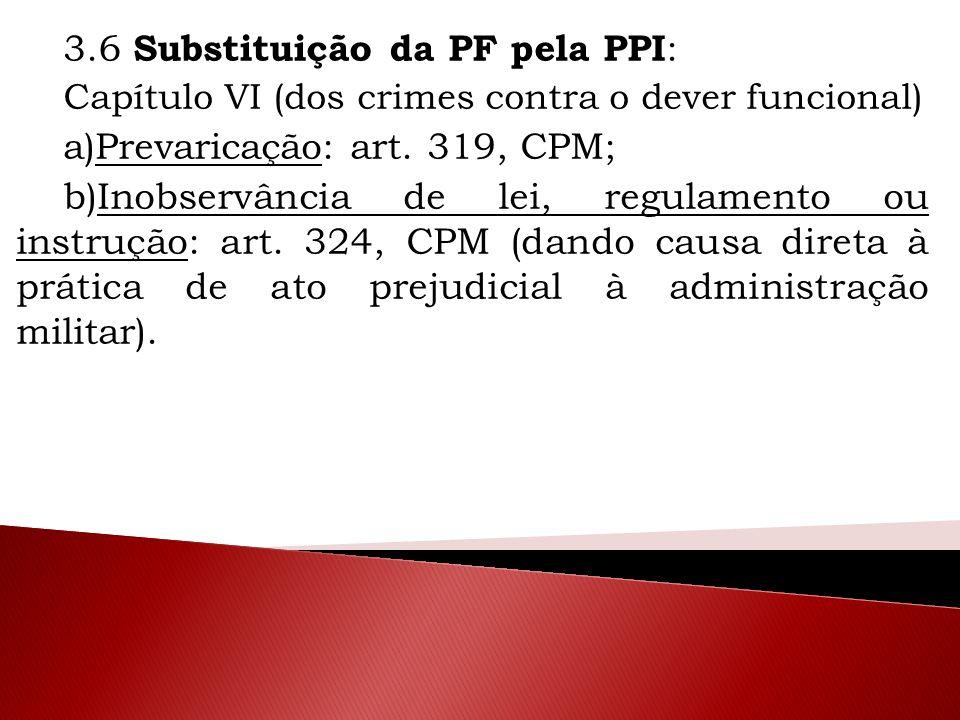 3.6 Substituição da PF pela PPI: a)Prevaricação: art. 319, CPM;