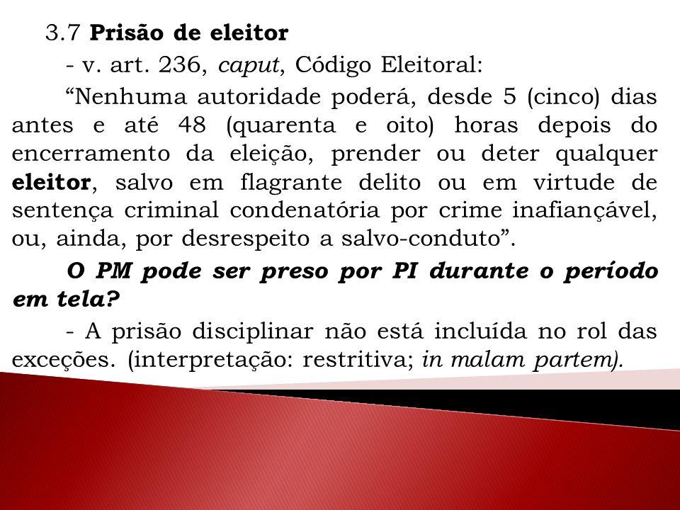 3.7 Prisão de eleitor - v. art. 236, caput, Código Eleitoral: