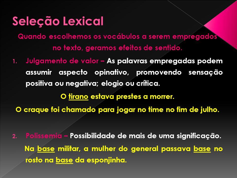 Seleção Lexical Quando escolhemos os vocábulos a serem empregados no texto, geramos efeitos de sentido.