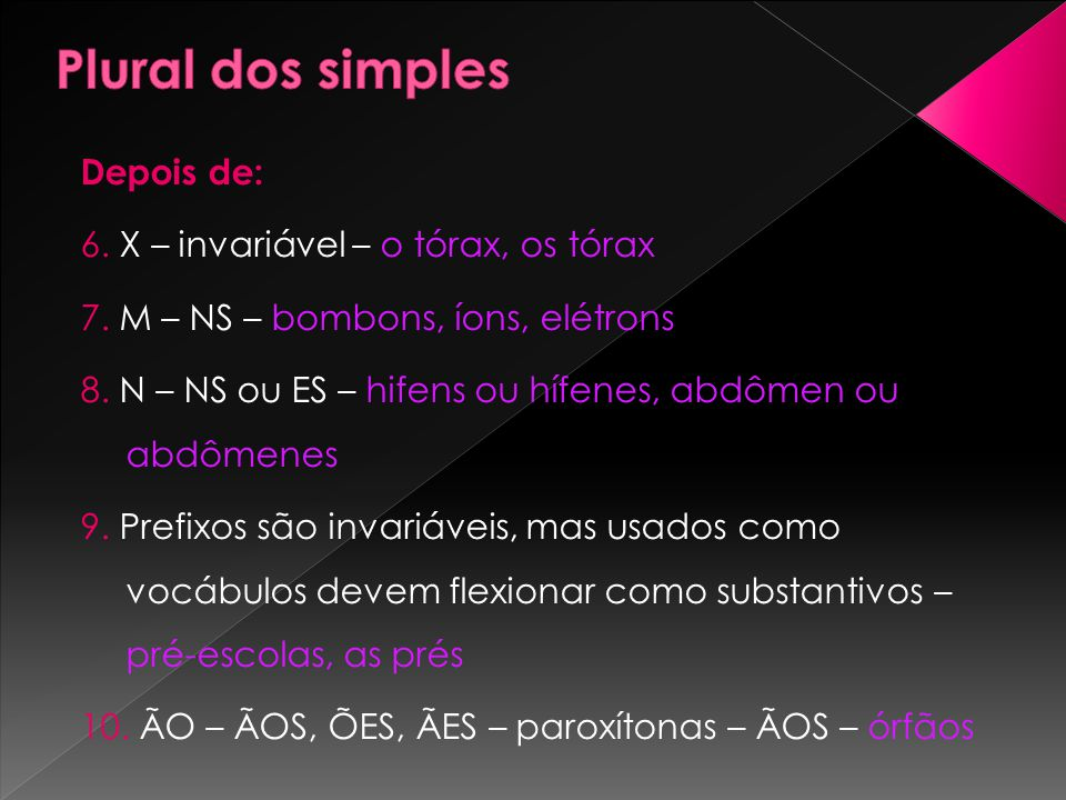 Plural dos simples Depois de: 6. X – invariável – o tórax, os tórax