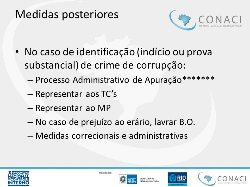 Medidas posteriores No caso de identificação (indício ou prova substancial) de crime de corrupção: Processo Administrativo de Apuração*******