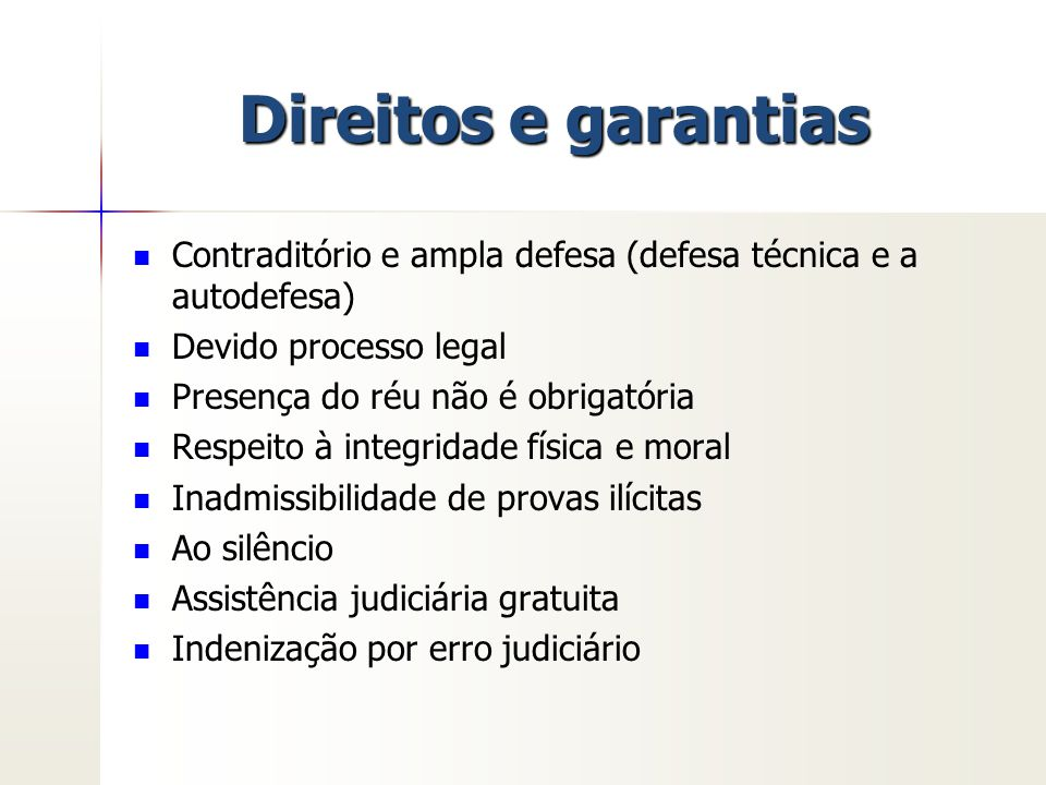 Direitos e garantias Contraditório e ampla defesa (defesa técnica e a autodefesa) Devido processo legal.