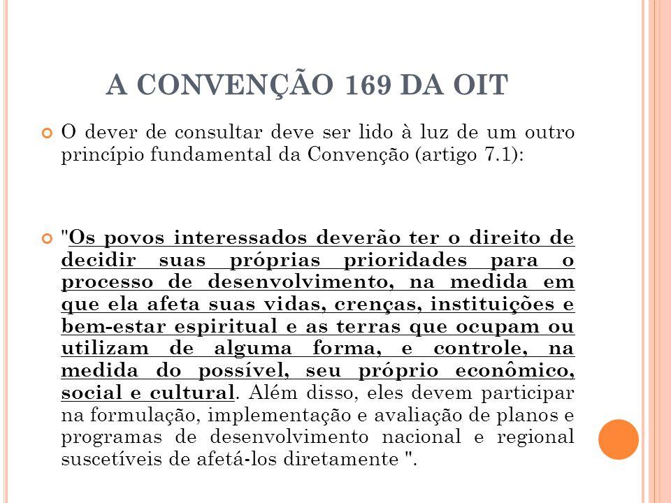 A CONVENÇÃO 169 DA OIT O dever de consultar deve ser lido à luz de um outro princípio fundamental da Convenção (artigo 7.1):