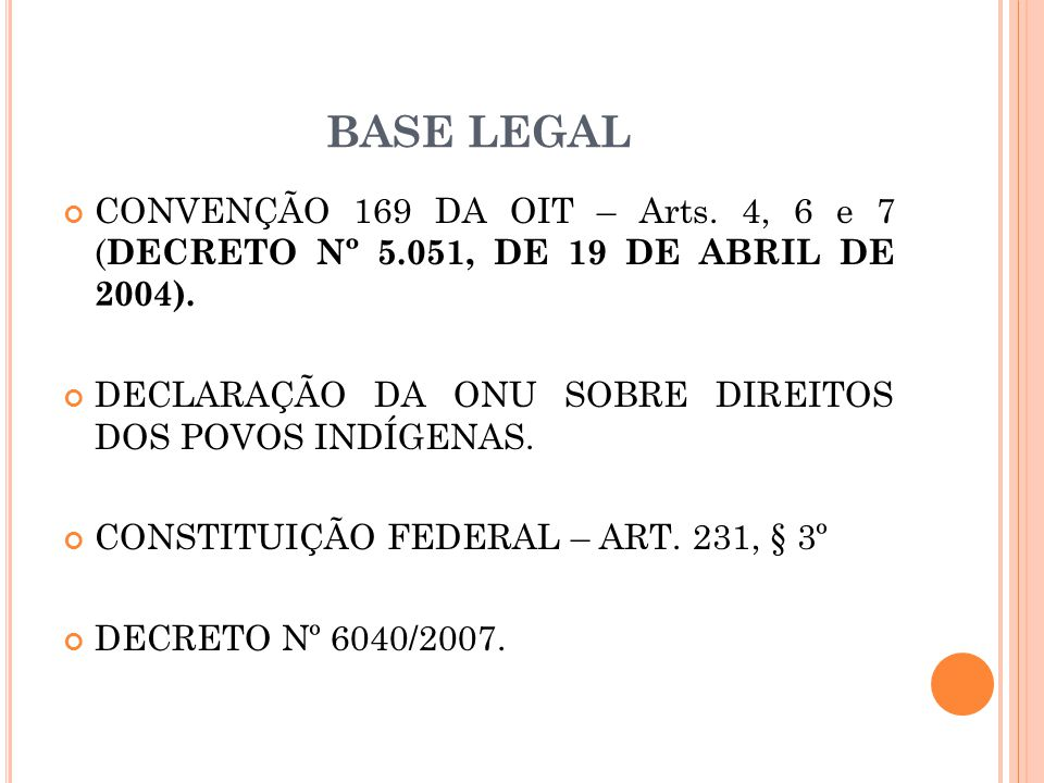 BASE LEGAL CONVENÇÃO 169 DA OIT – Arts. 4, 6 e 7 (DECRETO Nº 5.051, DE 19 DE ABRIL DE 2004).