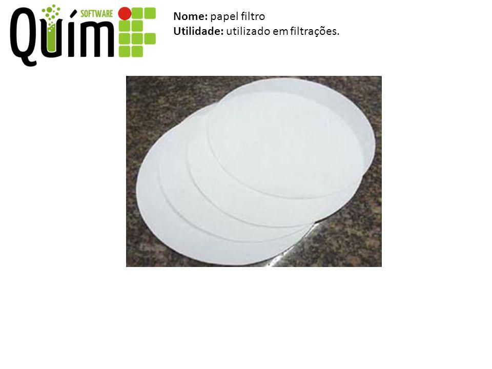 Nome: papel filtro Utilidade: utilizado em filtrações.