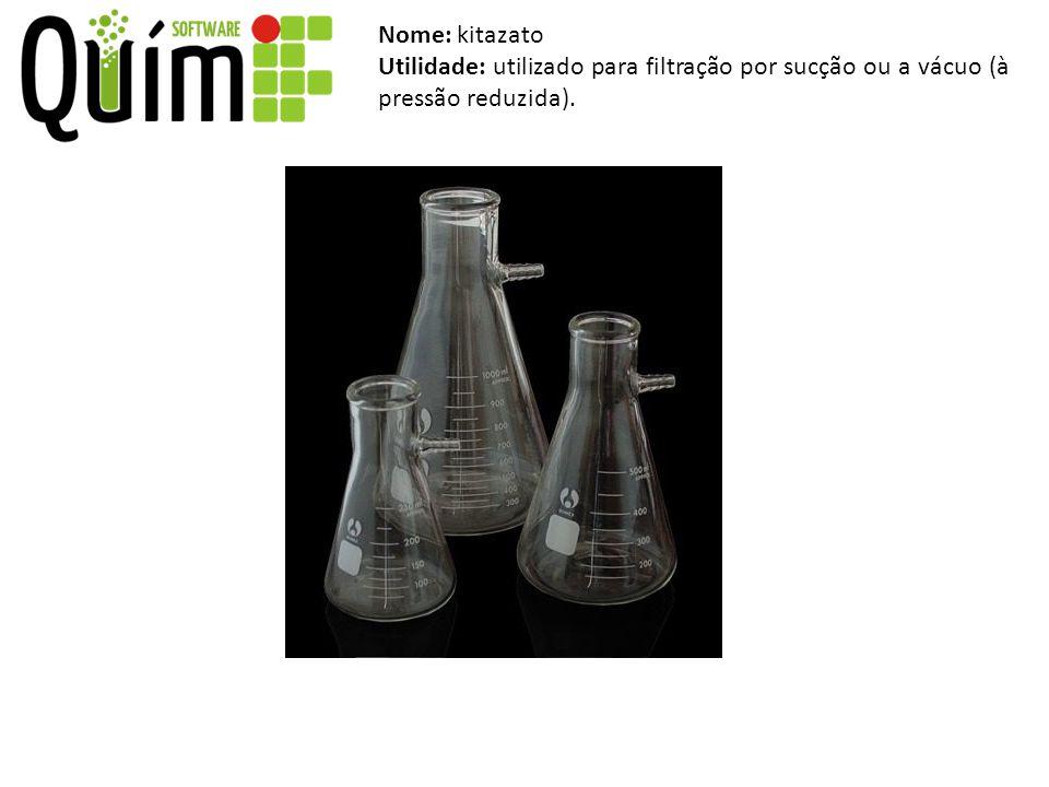 Nome: kitazato Utilidade: utilizado para filtração por sucção ou a vácuo (à pressão reduzida).