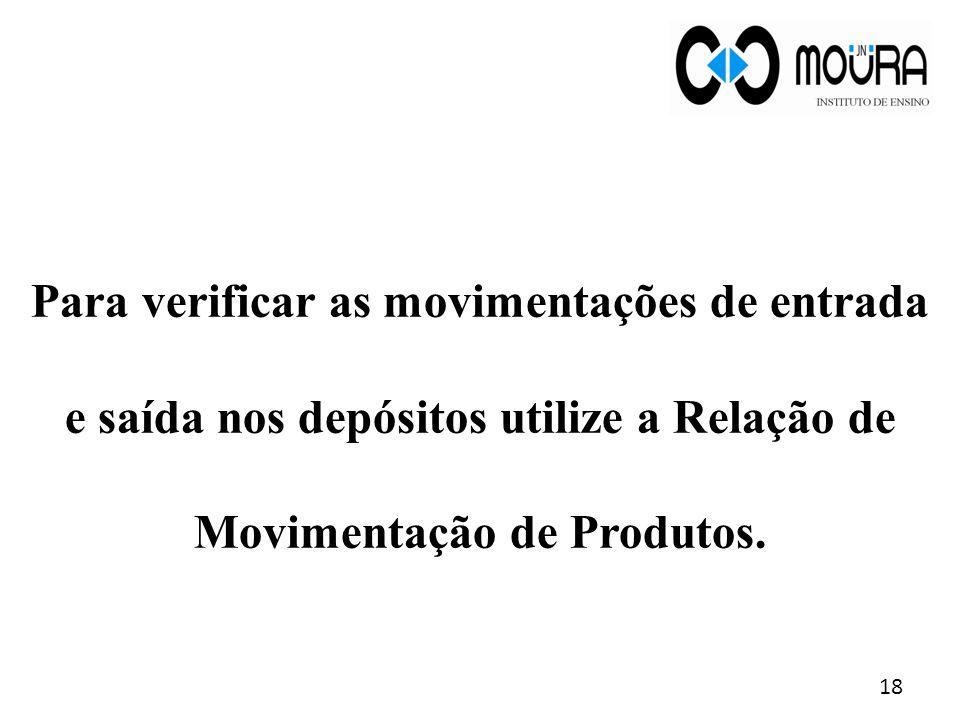 Para verificar as movimentações de entrada e saída nos depósitos utilize a Relação de Movimentação de Produtos.