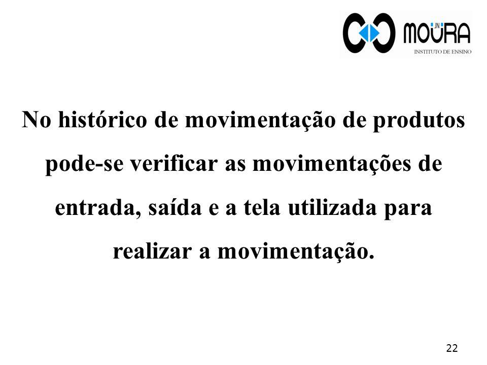 No histórico de movimentação de produtos pode-se verificar as movimentações de entrada, saída e a tela utilizada para realizar a movimentação.