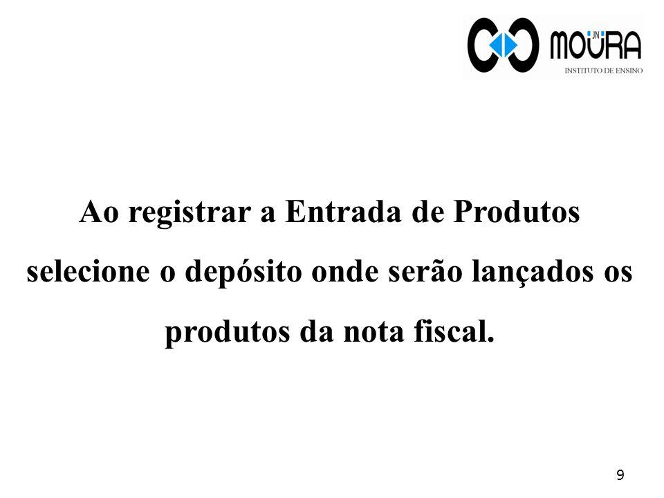 Ao registrar a Entrada de Produtos selecione o depósito onde serão lançados os produtos da nota fiscal.