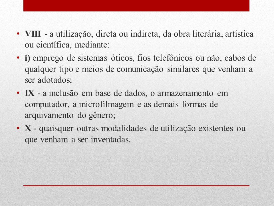VIII - a utilização, direta ou indireta, da obra literária, artística ou científica, mediante: