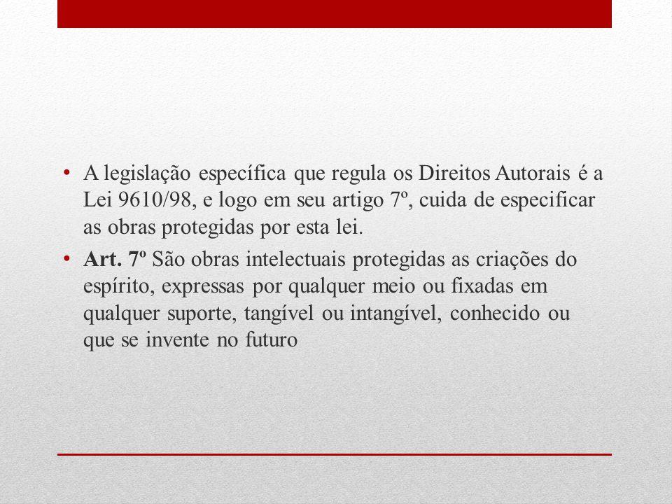 A legislação específica que regula os Direitos Autorais é a Lei 9610/98, e logo em seu artigo 7º, cuida de especificar as obras protegidas por esta lei.