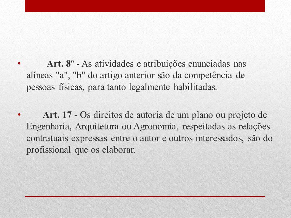 Art. 8º - As atividades e atribuições enunciadas nas alíneas a , b do artigo anterior são da competência de pessoas físicas, para tanto legalmente habilitadas.