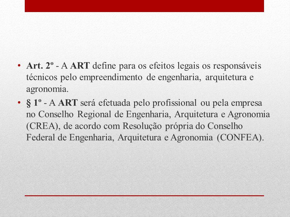Art. 2º - A ART define para os efeitos legais os responsáveis técnicos pelo empreendimento de engenharia, arquitetura e agronomia.