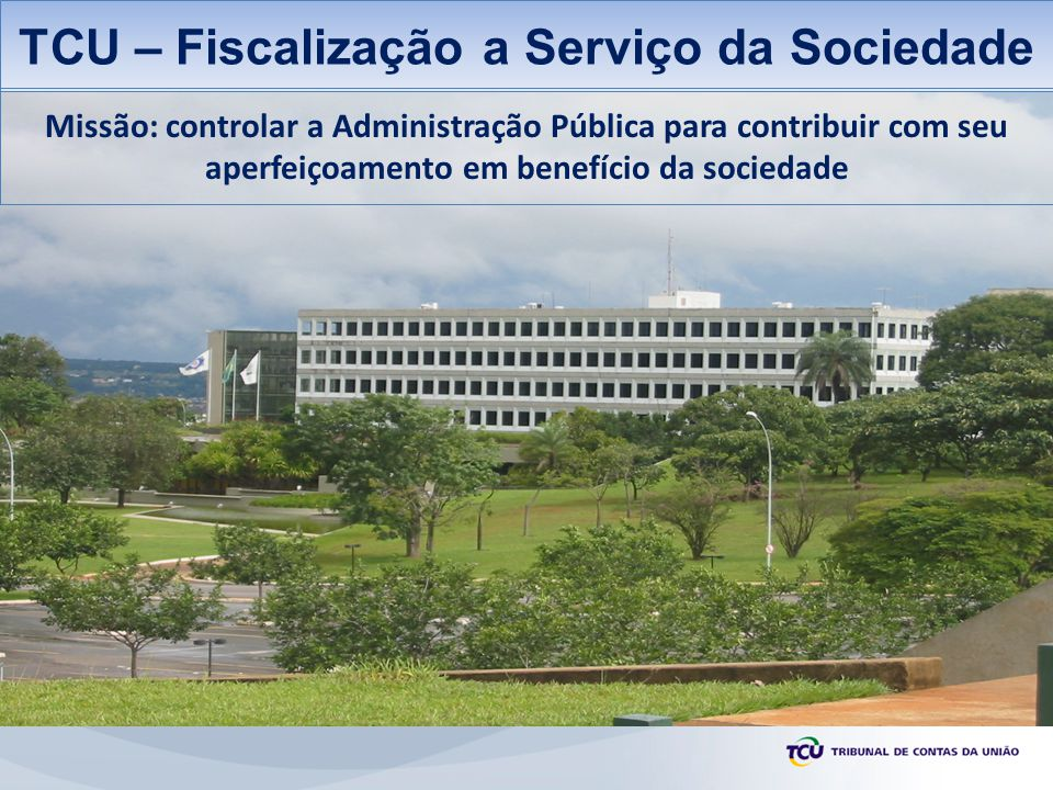 TCU – Fiscalização a Serviço da Sociedade