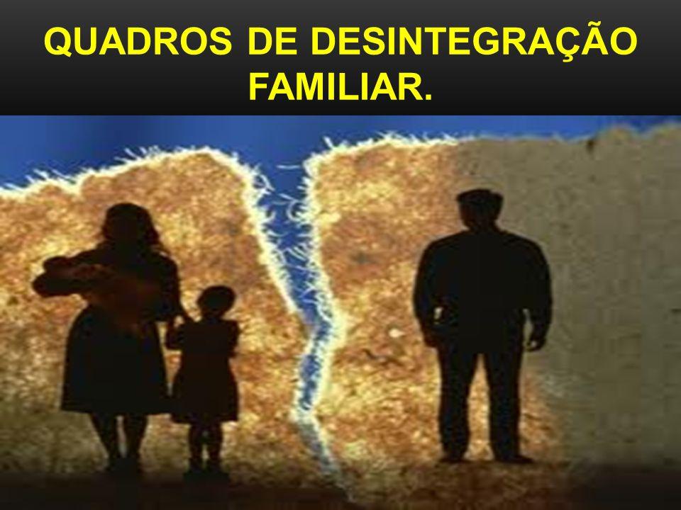 QUADROS DE DESINTEGRAÇÃO FAMILIAR.